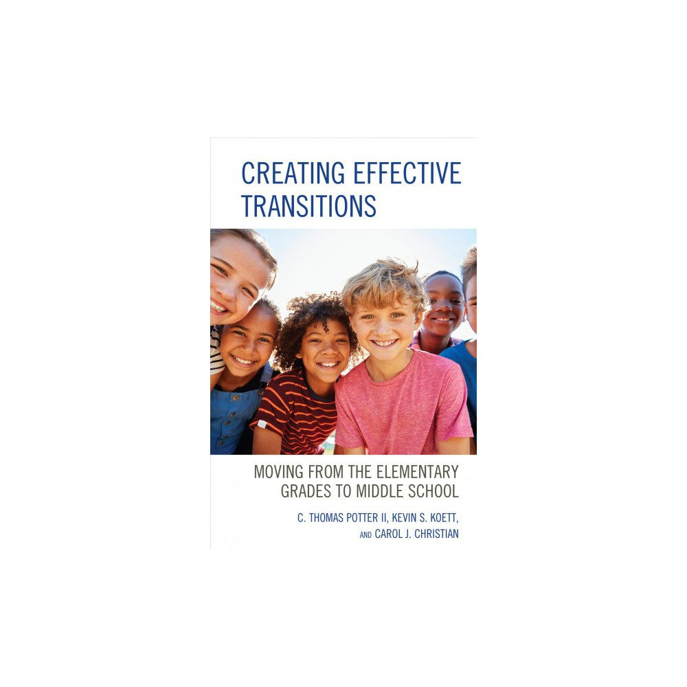 Creating Effective Transitions : Moving from the Elementary Grades to Middle School - (Paperback)