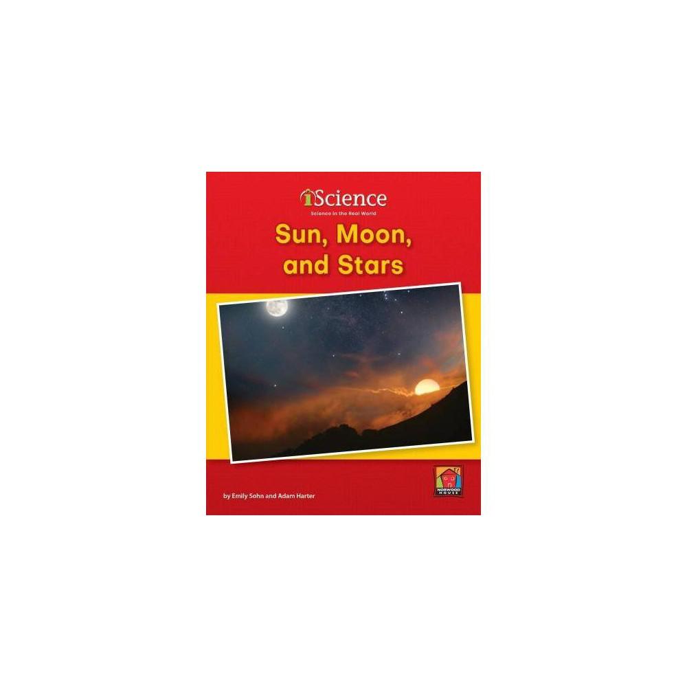 Sun, Moon, and Stars - (Iscience: Level B) by Emily Sohn (Hardcover)