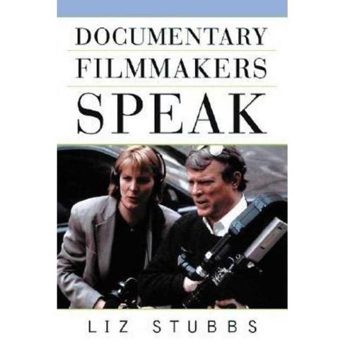 Documentary Filmmakers Speak - by  Liz Stubbs (Paperback) - image 1 of 1