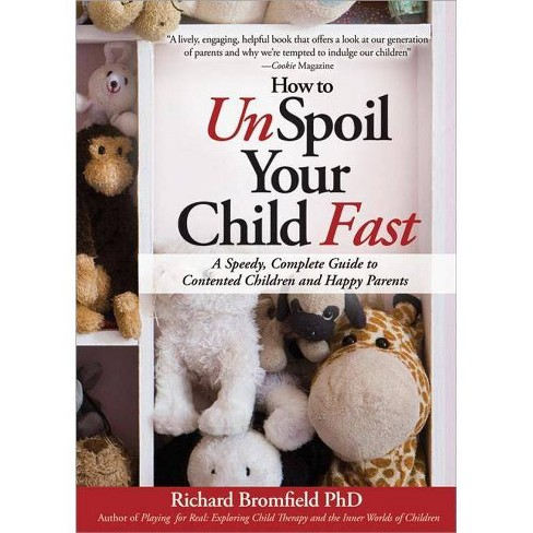 How to Unspoil Your Child Fast - by  Richard Bromfield (Paperback) - image 1 of 1