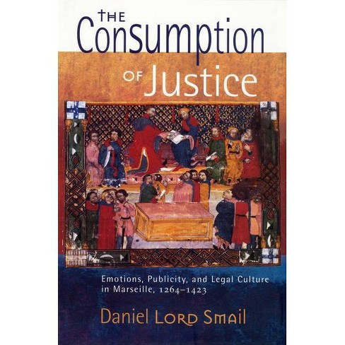 The Consumption of Justice - (Conjunctions of Religion and Power in the Medieval Past) (Paperback) - image 1 of 1