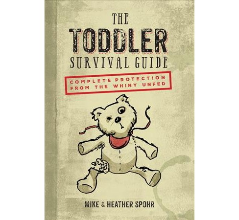 Toddler Survival Guide : Complete Protection from the Whiny Unfed (Hardcover) (Mike Spohr & Heather - image 1 of 1