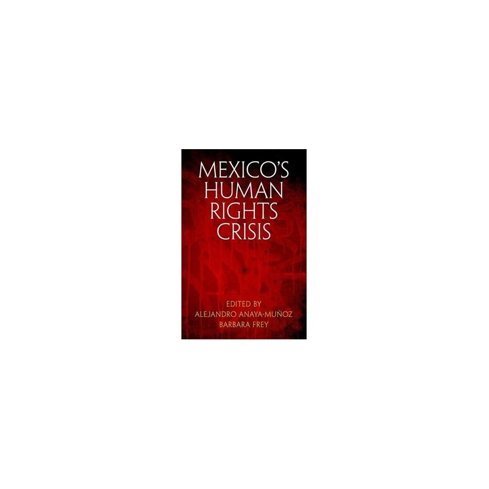Mexico's Human Rights Crisis - (Pennsylvania Studies in Human Rights) (Hardcover)