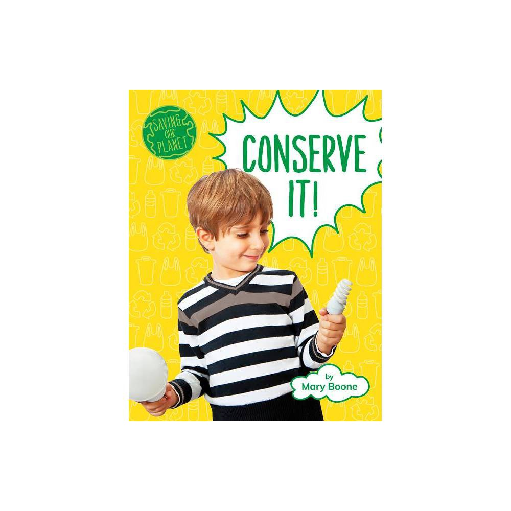 Conserve It Saving Our Planet By Mary Boone Hardcover