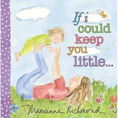 If I Could Keep You Little - (Marianne Richmond)by Marianne Richmond (Board_book)