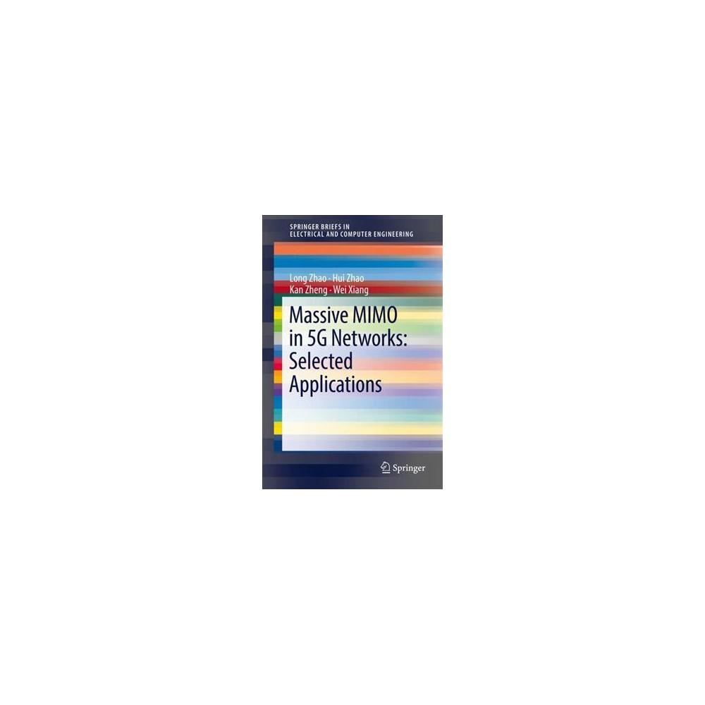 Massive Mimo in 5g Networks : Selected Applications (Paperback) (Long Zhao & Hui Zhao & Kan Zheng & Wei
