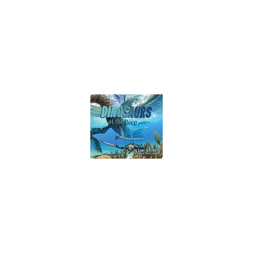 Dinosaurs of the Deep : Discover Prehistoric Marine Life (Hardcover) (Larry Verstraete)