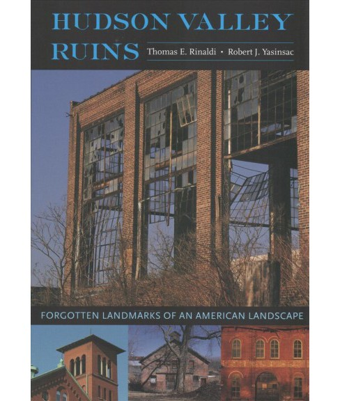 Hudson Valley Ruins : Forgotten Landmarks of an American Landscape (Paperback) (Thomas E. Rinaldi & - image 1 of 1
