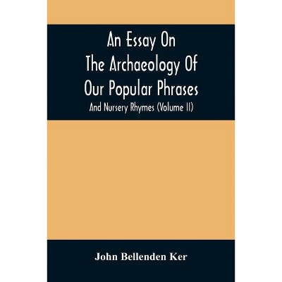 An Essay On The Archaeology Of Our Popular Phrases, And Nursery Rhymes (Volume Ii) - by  John Bellenden Ker (Paperback)
