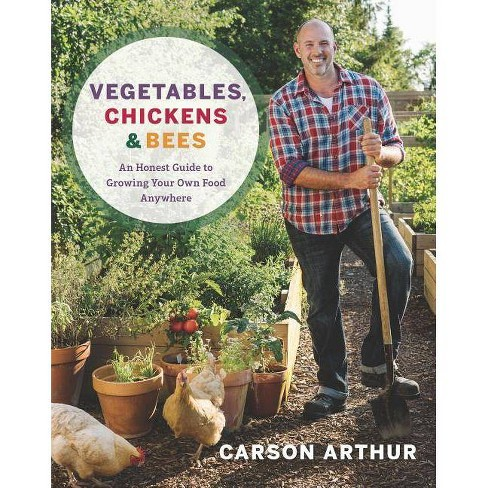 Vegetables, Chickens & Bees - by  Carson Arthur (Paperback) - image 1 of 1