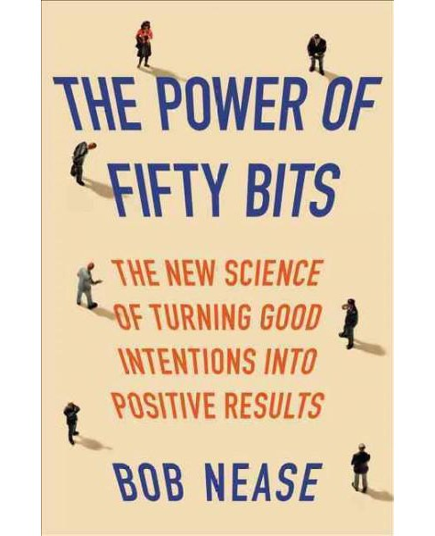 Power of Fifty Bits : The New Science of Turning Good Intentions into Positive Results (Hardcover) (Bob - image 1 of 1