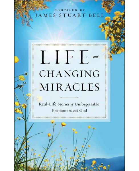 Life-Changing Miracles : Real-Life Stories of Unforgettable Encounters With God (Paperback) - image 1 of 1