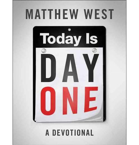 Today Is Day One : A Devotional (Hardcover) (Matthew West) - image 1 of 1