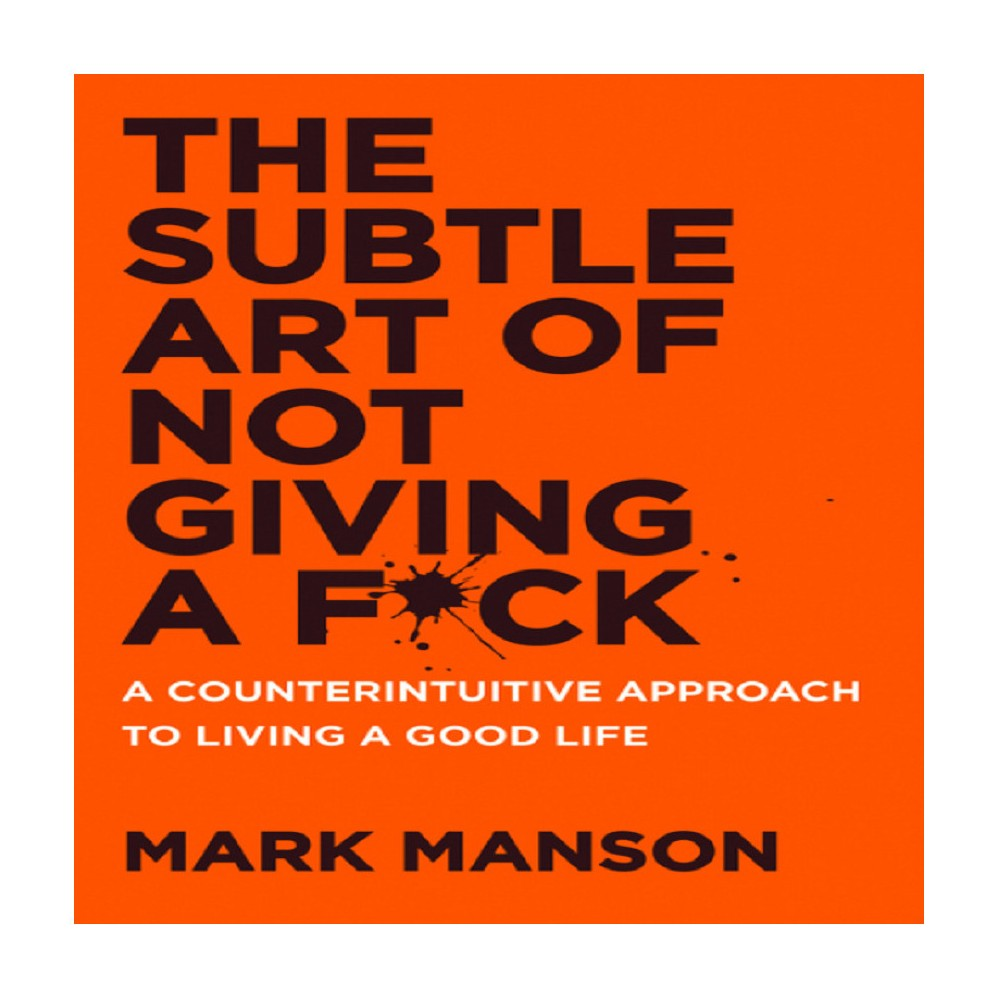 Subtle Art of Not Giving a : A Counterintuitive Approach to Living a Good Life (Hardcover) (Mark Manson) Subtle Art of Not Giving a : A Counterintuitive Approach to Living a Good Life (Hardcover) (Mark Manson)