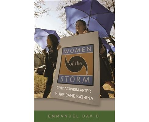 Women of the Storm : Civic Activism After Hurricane Katrina -  by Emmanuel David (Paperback) - image 1 of 1