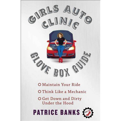 Girls Auto Clinic Glove Box Guide - by  Patrice Banks (Paperback) - image 1 of 1