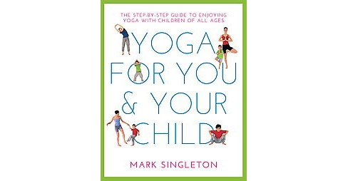 Yoga for You & Your Child : The Step-by-Step Guide to Enjoying Yoga With Children of All Ages - image 1 of 1
