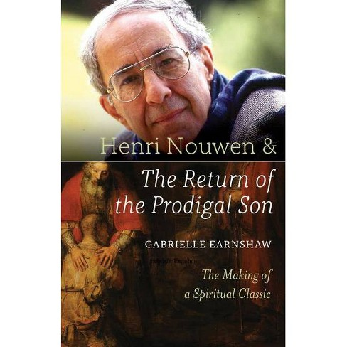 Henri Nouwen and the Return of the Prodigal Son - by  Gabrielle Earnshaw (Paperback) - image 1 of 1