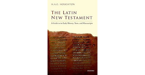 Latin New Testament : A Guide to Its Early History, Texts, and Manuscripts (Hardcover) (H. A. G. - image 1 of 1