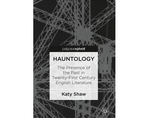 Hauntology : The Presence of the Past in Twenty-First Century English Literature -  (Hardcover) - image 1 of 1