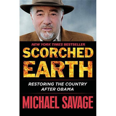 Scorched Earth: Restoring the Country after Obama (Hardcover) (Michael Savage) - image 1 of 1