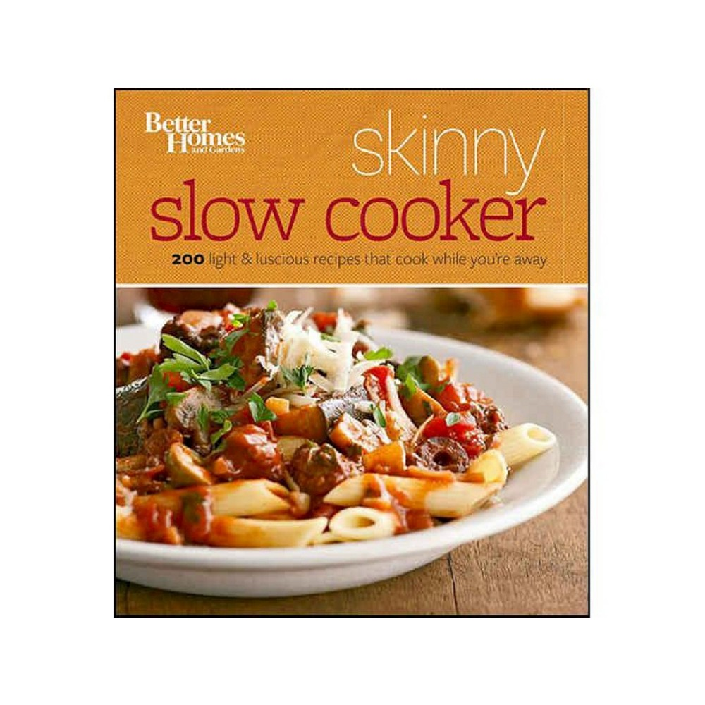 Better Homes and Gardens Skinny Slow Cooker : More Than 150 Calorie-smart Recipes That Cook While You're