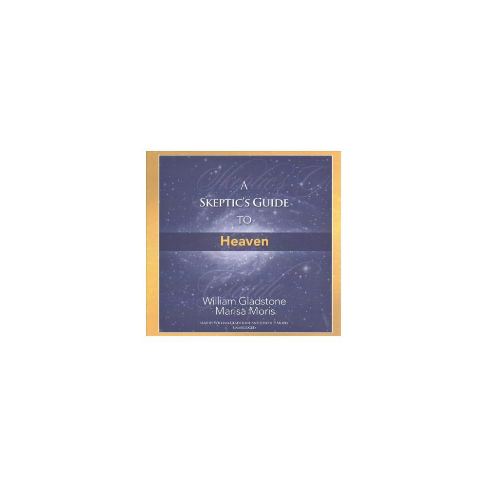 Skeptic's Guide to Heaven - Unabridged by William Gladstone & Marisa Moris (CD/Spoken Word)