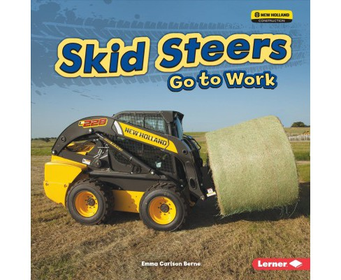 Skid Steers Go to Work -  (Farm Machines at Work) by Emma Carlson Berne (Paperback) - image 1 of 1