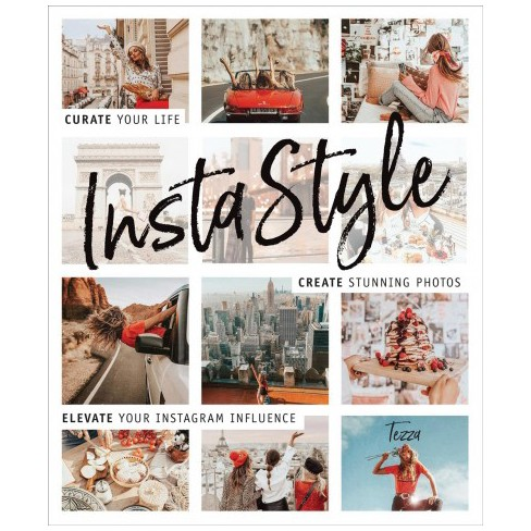 Instastyle Curate Your Life Create Stunning Photos And Elevate