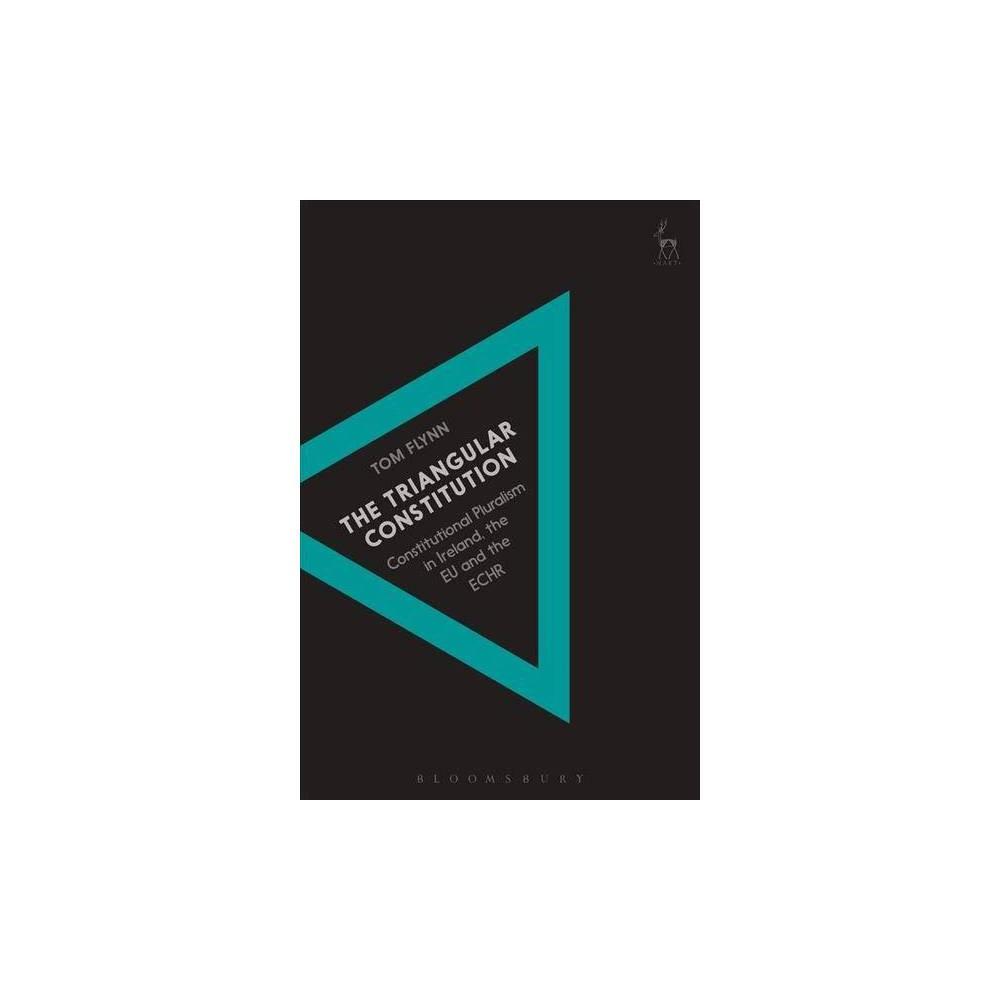 Triangular Constitution : Constitutional Pluralism in Ireland, the Eu and the Echr - (Hardcover)