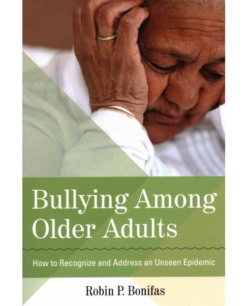 Bullying Among Older Adults : How to Recognize and Address an Unseen Epidemic (Paperback) (Ph.D. Robin - image 1 of 1