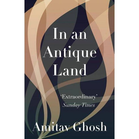 In an Antique Land - (Granta Classics) by  Amitav Ghosh (Paperback) - image 1 of 1