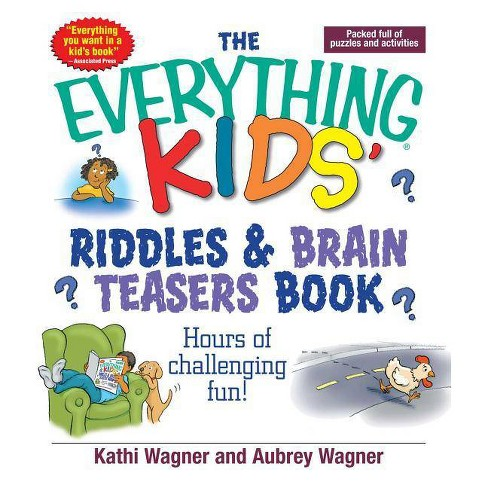 The Everything Kids' Riddles & Brain Teasers Book - by  Kathi Wagner & Aubrey Wagner (Paperback) - image 1 of 1