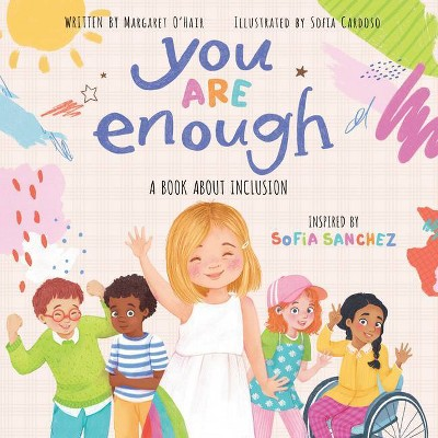 You Are Enough: A Book about Inclusion - by  Margaret O'Hair & Sofia Sanchez (Hardcover)