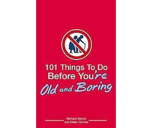 101 Things to Do Before You're Old And Boring (Paperback) (Richard Horne & Helen Szirtes) - image 1 of 1
