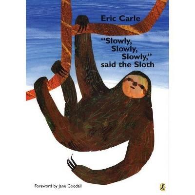 slowly, Slowly, Slowly,  Said the Sloth - by Eric Carle (Paperback)