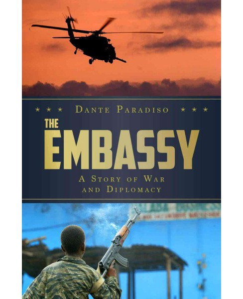 Embassy : A Story of War and Diplomacy (Hardcover) (Dante Paradiso) - image 1 of 1