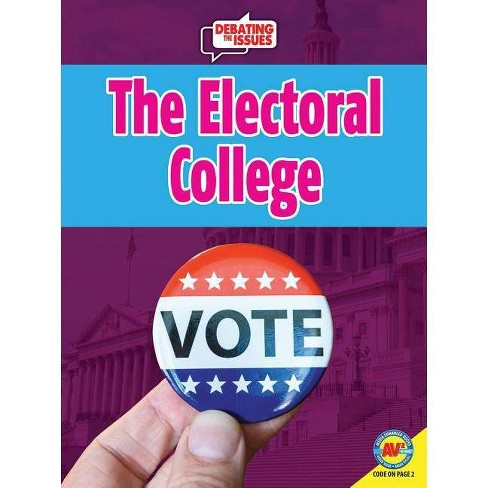 The Electoral College - (Debating the Issues) by  Sue Bradford Edwards (Paperback) - image 1 of 1