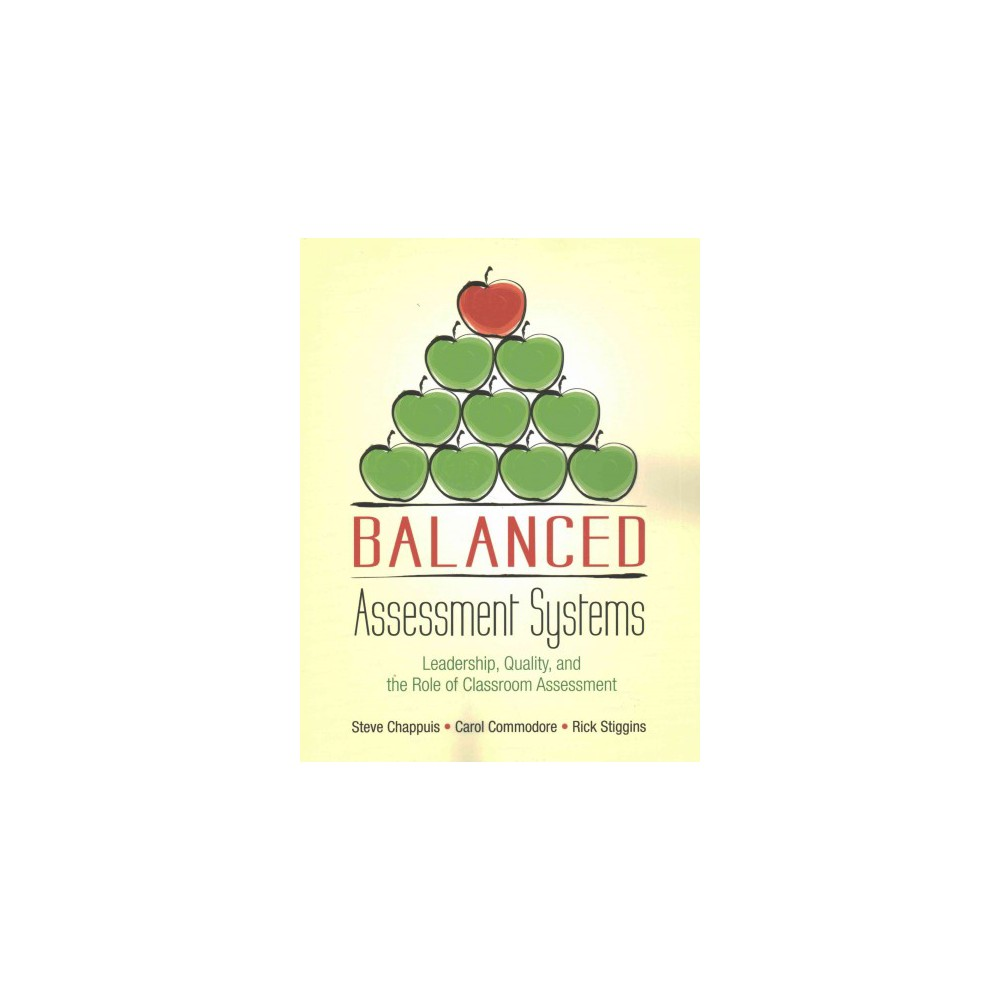 Balanced Assessment Systems : Leadership, Quality, and the Role of Classroom Assessment (Paperback)