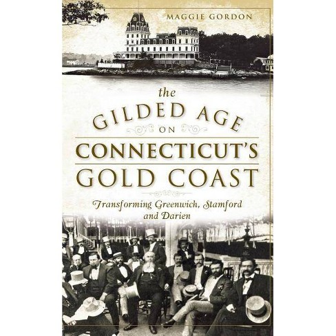 The Gilded Age on Connecticut's Gold Coast - by  Maggie Gordon (Hardcover) - image 1 of 1