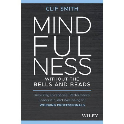 Mindfulness Without the Bells and Beads - by  Clif Smith (Hardcover)