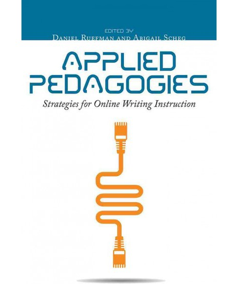 Applied Pedagogies : Strategies for Online Writing Instruction (Paperback) - image 1 of 1