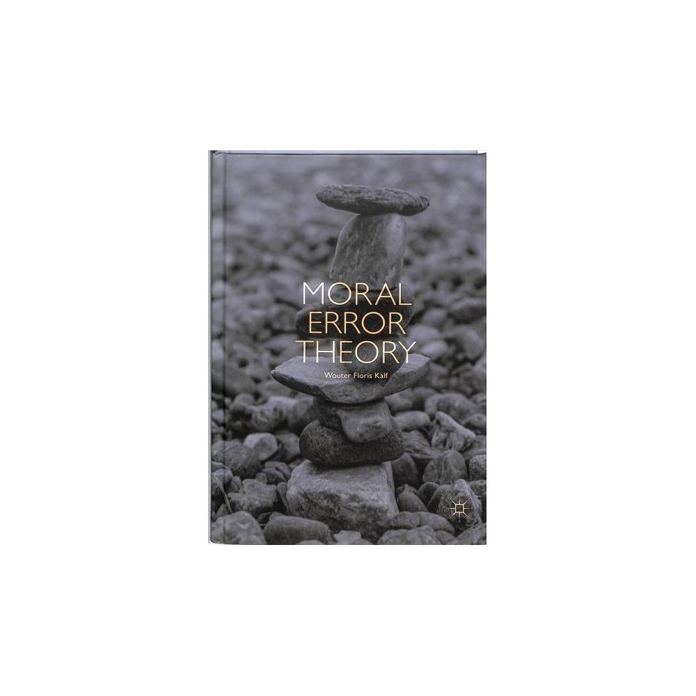 Moral Error Theory - by Wouter Floris Kalf (Hardcover)