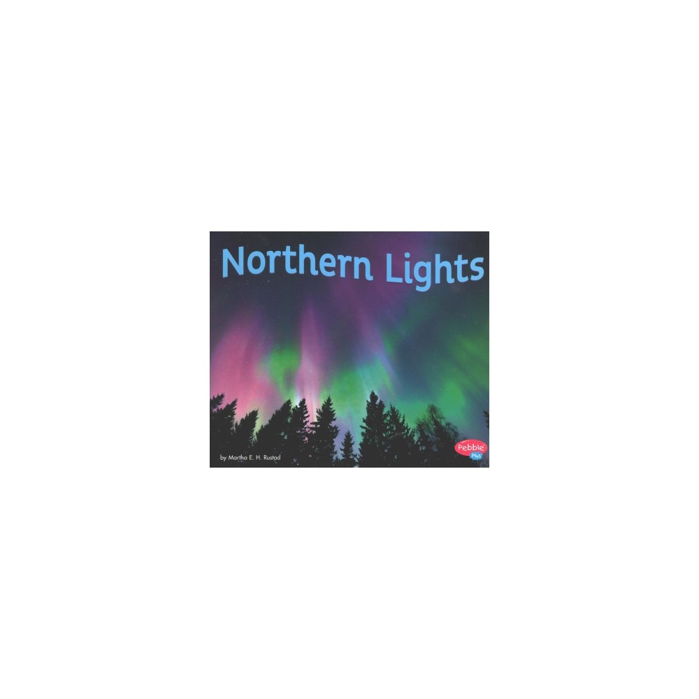 Northern Lights - (Pebble Plus) by Martha E. H. Rustad (Paperback)