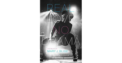 Real Love, No Drama : The Music of Mary J. Blige (Hardcover) (Danny Alexander) - image 1 of 1