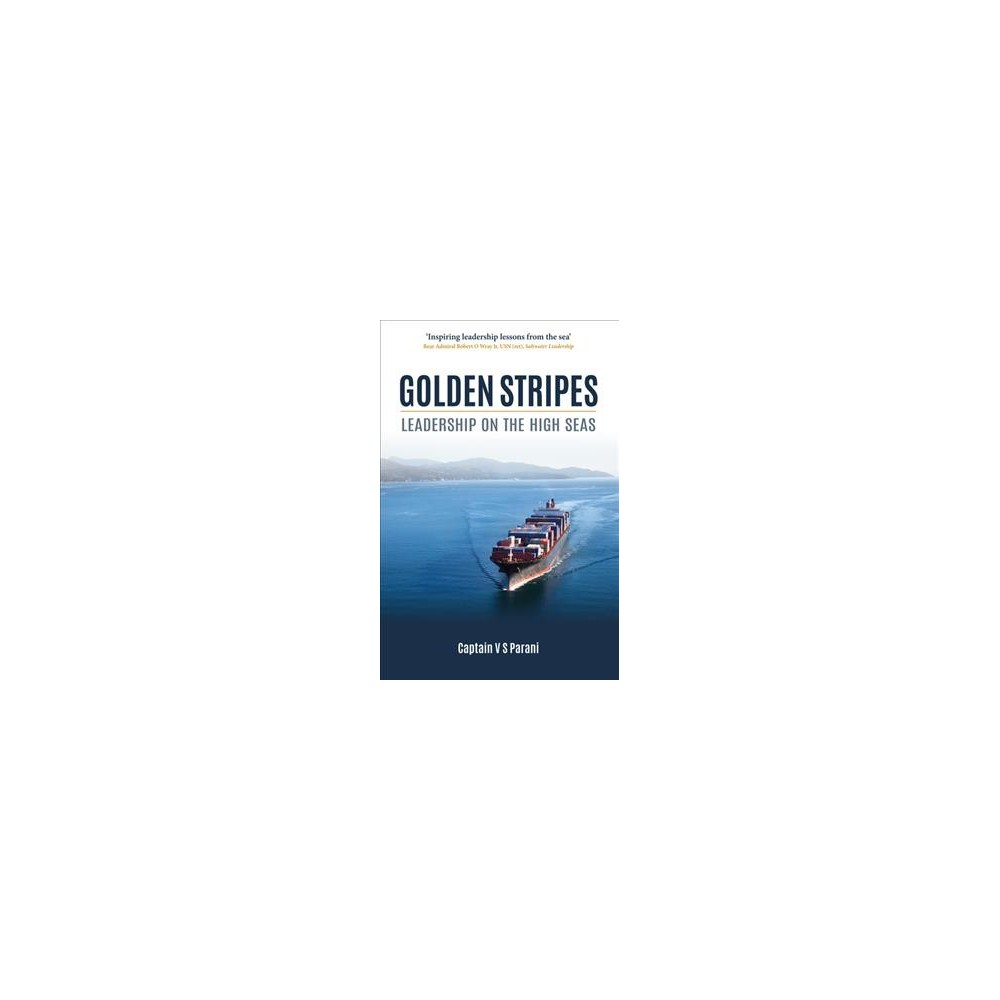 Golden Stripes : Leadership on the High Seas - by Captain V. S. Parani (Hardcover)