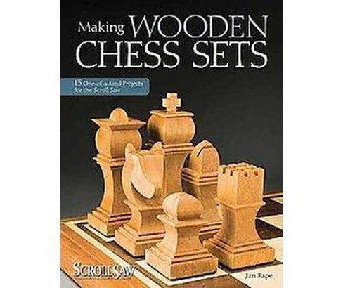 Making Wooden Chess Sets : 15 One-of-a-Kind Projects for the Scroll Saw (Paperback) (Jim Kape) - image 1 of 1