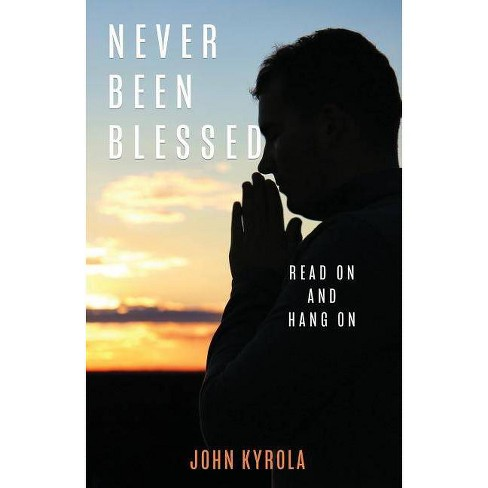 Never Been Blessed - by  John Kyrola (Paperback) - image 1 of 1