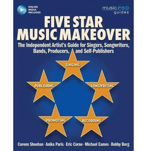 Five Star Music Makeover : The Independent Artist's Guide for Singers, Songwriters, Bands, Producers, - image 1 of 1