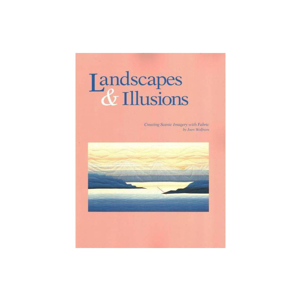 Landscapes And Illusions Creating Scenic Imagery With Fabric Print On Demand Edition By Joen Wolfrom Paperback